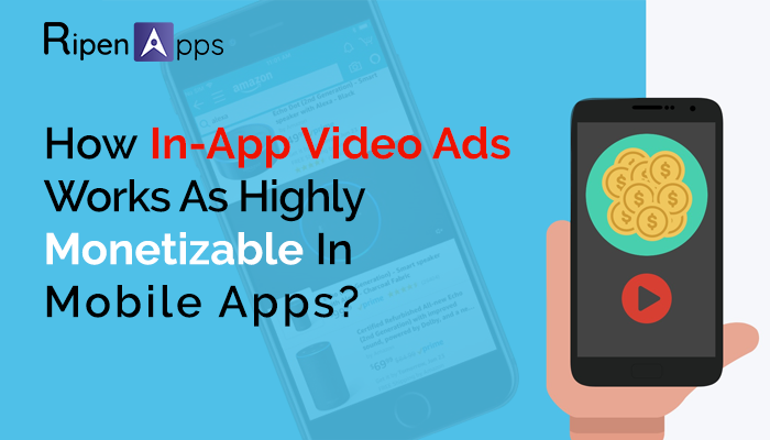 How In-App Video Ads Works As Highly Monetizable In Mobile Apps?