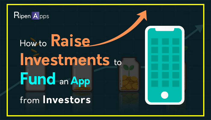 How to Raise Investments To Fund An App From Investors