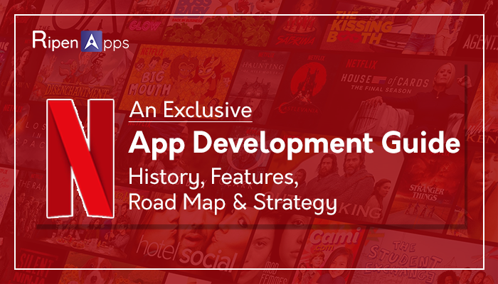 An Exclusive Netflix App Development Guide- History, Features, Road Map & Strategy