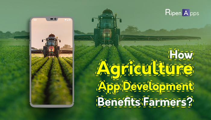 How Agriculture App Development Benefits Farmers