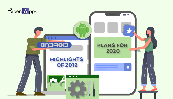 Android App Development: Highlights of 2019 & Plans for 2020